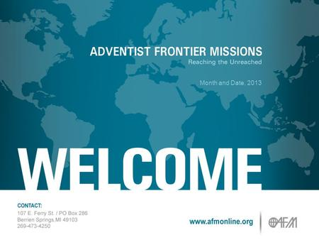 Month and Date, 2013. AFM'S MISSION Make Disciples of All People.