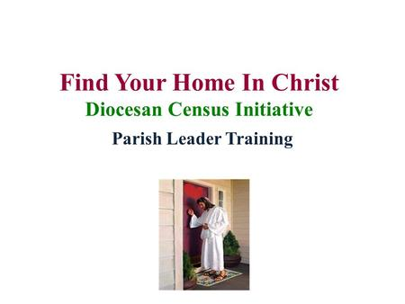 Find Your Home In Christ Diocesan Census Initiative Parish Leader Training.