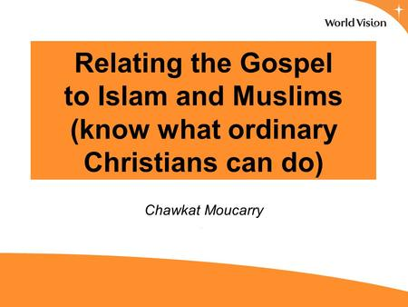 Relating the Gospel to Islam and Muslims (know what ordinary Christians can do) Chawkat Moucarry.