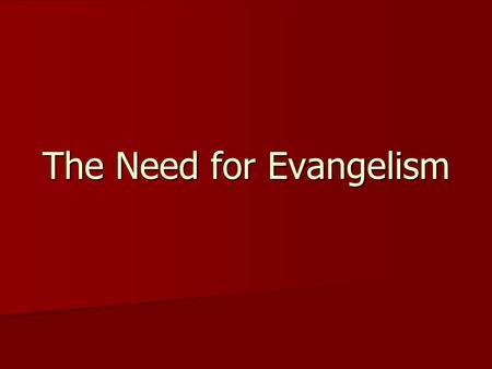 The Need for Evangelism. Introduction The gospel [Greek: euaggelion] as is the good news of salvation made possible through Jesus Christ our Savior. The.