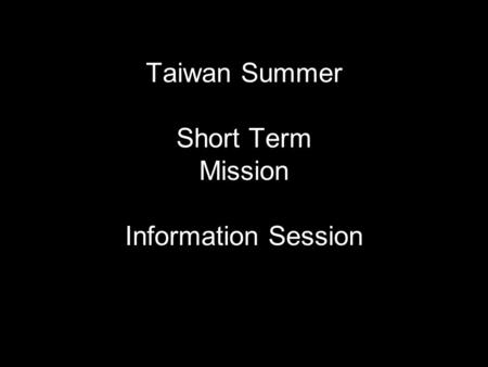 Taiwan Summer Short Term Mission Information Session.