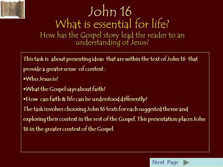 John 16 What is essential for life? How has the Gospel story lead the reader to an understanding of Jesus? Next Page This task is about presenting ideas.