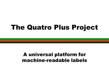 The Quatro Plus Project A universal platform for machine-readable labels.