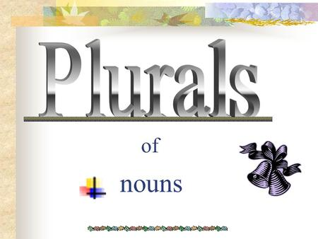 of nouns To make plural form of nouns add dog cat boy girl two dog cat four boy girl a a a a a a a a s to most nouns s s s s.