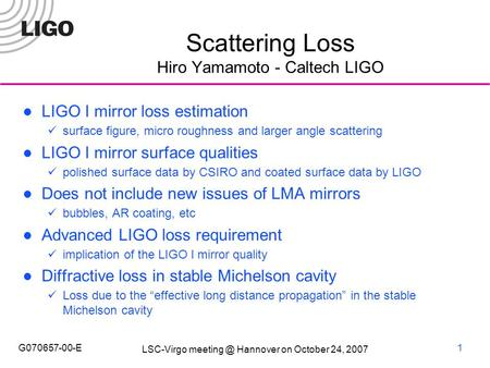 LSC-Virgo Hannover on October 24, 2007 G070657-00-E1 Scattering Loss Hiro Yamamoto - Caltech LIGO LIGO I mirror loss estimation surface figure,