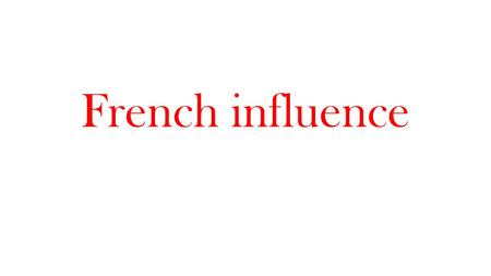 French influence.