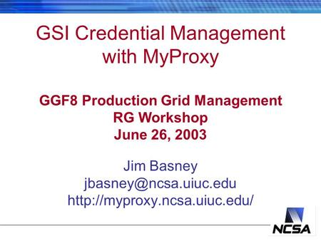 Jim Basney  GSI Credential Management with MyProxy GGF8 Production Grid Management RG Workshop June.