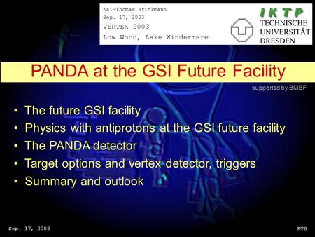 Sep. 17, 2003KTB The future GSI facility Physics with antiprotons at the GSI future facility The PANDA detector Target options and vertex detector, triggers.