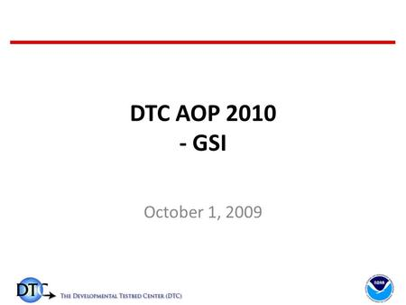 DTC AOP 2010 - GSI October 1, 2009. FY09 Funding Resource/Tasks AFWA (February 2009 - January 2010): – 3.3.1 GSI code management and support (1.1FTE)