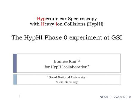 Hypernuclear Spectroscopy with Heavy Ion Collisions (HypHI) The HypHI Phase 0 experiment at GSI Eunhee Kim 1,2 for HypHI collaboration 2 1 Seoul National.