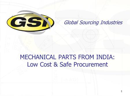 1 MECHANICAL PARTS FROM INDIA: Low Cost & Safe Procurement Global Sourcing Industries.