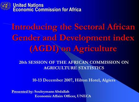 United Nations Economic Commission for Africa Presented by: Souleymane Abdallah Economic Affairs Officer, UNECA Introducing the Sectoral African Gender.