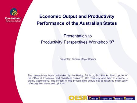 Economic Output and Productivity Performance of the Australian States Presentation to Productivity Perspectives Workshop '07 Presenter: Gudrun Meyer-Boehm.