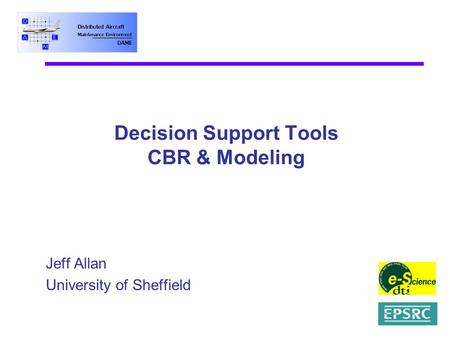 Decision Support Tools CBR & Modeling Jeff Allan University of Sheffield.