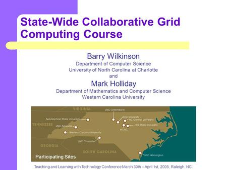 State-Wide Collaborative Grid Computing Course Barry Wilkinson Department of Computer Science University of North Carolina at Charlotte and Mark Holliday.