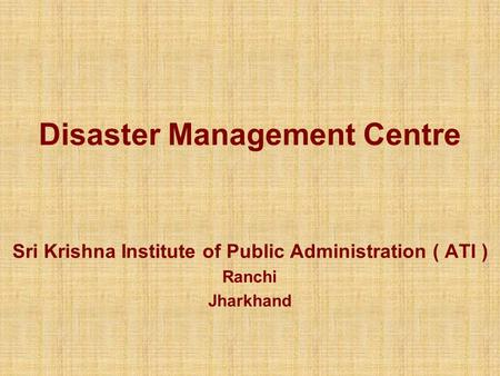Disaster Management Centre Sri Krishna Institute of Public Administration ( ATI ) Ranchi Jharkhand.