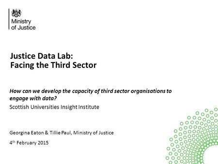 Justice Data Lab: Facing the Third Sector How can we develop the capacity of third sector organisations to engage with data? Scottish Universities Insight.