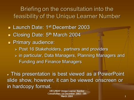DfES/MIAP Unique Learner Number Consultation: 1st December 2003 - 5th March 20041 Briefing on the consultation into the feasibility of the Unique Learner.