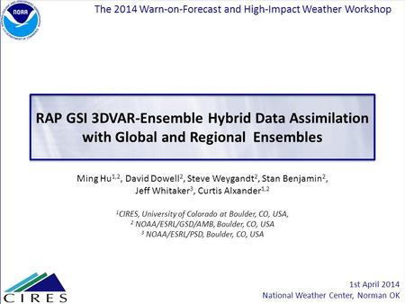 RAP GSI 3DVAR-Ensemble Hybrid Data Assimilation with Global and Regional Ensembles Ming Hu 1,2, David Dowell 2, Steve Weygandt 2, Stan Benjamin 2, Jeff.