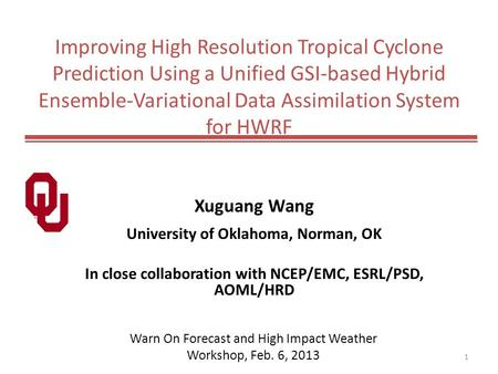 Improving High Resolution Tropical Cyclone Prediction Using a Unified GSI-based Hybrid Ensemble-Variational Data Assimilation System for HWRF Xuguang Wang.