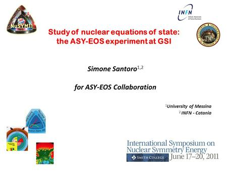 Study of nuclear equations of state: the ASY-EOS experiment at GSI Simone Santoro 1,2 for ASY-EOS Collaboration 1 University of Messina 2 INFN - Catania.
