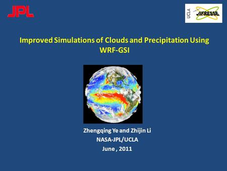 Improved Simulations of Clouds and Precipitation Using WRF-GSI Zhengqing Ye and Zhijin Li NASA-JPL/UCLA June, 2011.