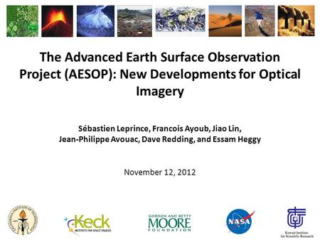 The Advanced Earth Surface Observation Project (AESOP): New Developments for Optical Imagery Sébastien Leprince, Francois Ayoub, Jiao Lin, Jean-Philippe.