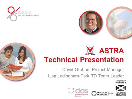 ASTRA Technical Presentation David Graham Project Manager Lisa Ledingham-Park TD Team Leader.