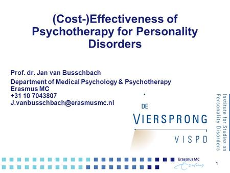 (Cost-)Effectiveness of Psychotherapy for Personality Disorders Prof. dr. Jan van Busschbach Department of Medical Psychology & Psychotherapy Erasmus MC.