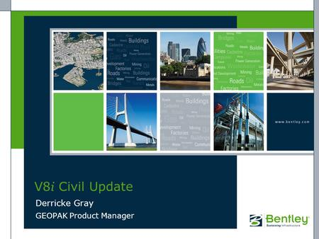 V8 i Civil Update Derricke Gray GEOPAK Product Manager.