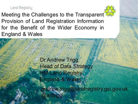 Click to edit Master title style Click to edit Master subtitle style Dr Andrew Trigg Head of Data Strategy HM Land Registry England & Wales