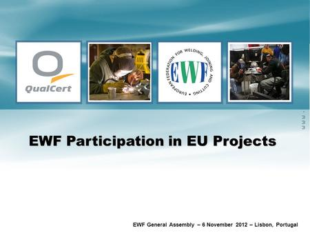 Www.ewf.be EWF General Assembly – 6 November 2012 – Lisbon, Portugal EWF Participation in EU Projects.