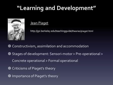 """Learning and Development"" Jean Piaget  theories/piaget.html  Constructivism, assimilation and accommodation  Stages."
