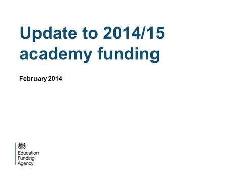 Update to 2014/15 academy funding February 2014. Funding updates  Prior Attainment  SEN LACSEG  Education Services Grant  Academy allocation protection.