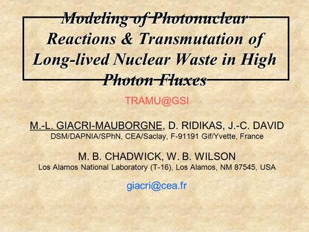 Modeling of Photonuclear Reactions & Transmutation of Long-lived Nuclear Waste in High Photon Fluxes M.-L. GIACRI-MAUBORGNE, D. RIDIKAS, J.-C.