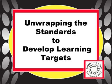 Unwrapping the Standards to Develop Learning Targets