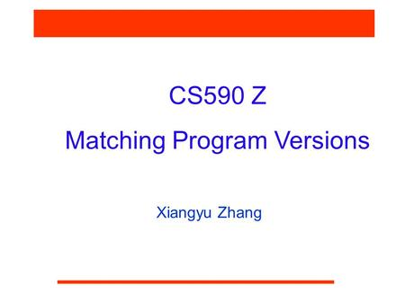 CS590 Z Matching Program Versions Xiangyu Zhang. CS590Z Problem Statement  Suppose a program P' is created by modifying P. Determine the difference between.