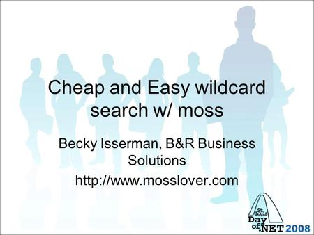 Cheap and Easy wildcard search w/ moss Becky Isserman, B&R Business Solutions