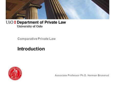 Comparative Private Law Introduction Associate Professor Ph.D. Herman Bruserud.