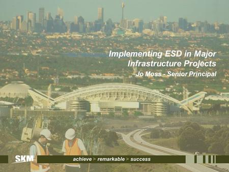 Implementing ESD in Major Infrastructure Projects Jo Moss - Senior Principal.