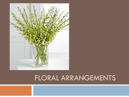 FLORAL ARRANGEMENTS. General Floral Design Rules  Proper dimensions for floral designs are 1 1/2 to 2 times the greatest dimension of the container (height.