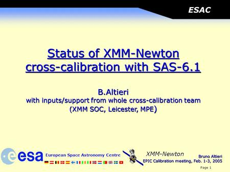 Bruno Altieri EPIC Calibration meeting, Feb. 1-3, 2005 European Space Astronomy Centre Page 1 XMM-Newton ESAC Status of XMM-Newton cross-calibration with.