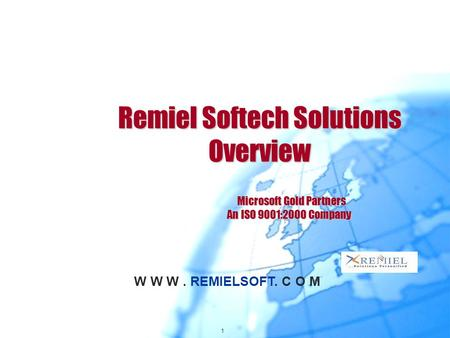 1 W W W. REMIELSOFT. C O M Remiel Softech Solutions Overview Microsoft Gold Partners An ISO 9001:2000 Company.