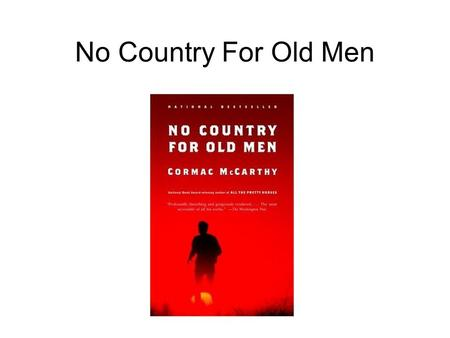 No Country For Old Men. Cormac McCarthy Born July 20, 1933 Written ten books Won the Pulitzer Prize Served in the USAF 1953 to 1957.