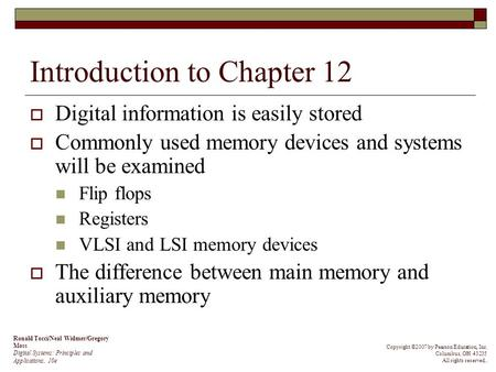 Introduction to Chapter 12  Digital information is easily stored  Commonly used memory devices and systems will be examined Flip flops Registers VLSI.