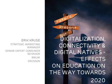 Slide title In CAPITALS 44 pt Slide subtitle 20 pt Digitalization, connectivity & digital natives - effects on education on the way towards 2020 Erik Kruse.