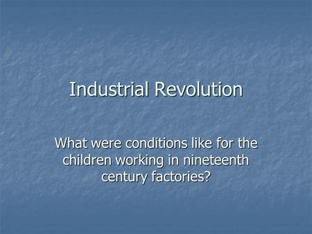Industrial Revolution What were conditions like for the children working in nineteenth century factories?