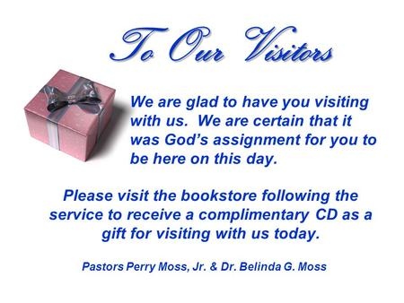 We are glad to have you visiting with us. We are certain that it was God's assignment for you to be here on this day. Please visit the bookstore following.
