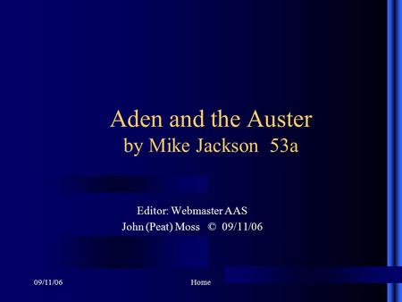 09/11/06Home Aden and the Auster by Mike Jackson 53a Editor: Webmaster AAS John (Peat) Moss © 09/11/06.
