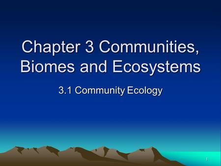 1 Chapter 3 Communities, Biomes and Ecosystems 3.1 Community Ecology.